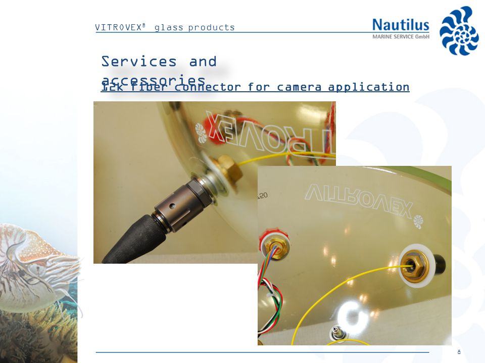 8 VITROVEX ® glass products Services and accessories 12k fiber connector for camera application