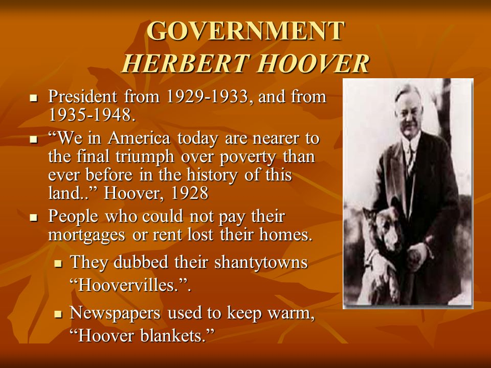 GOVERNMENT HERBERT HOOVER President from 1929-1933, and from 1935-1948.