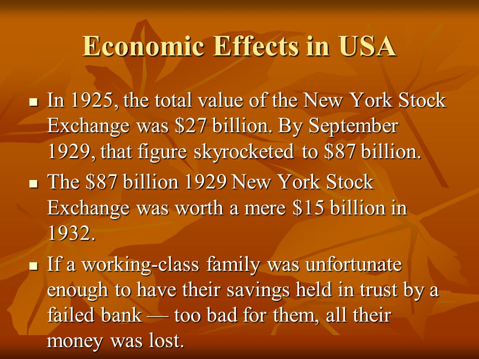 Economic Effects in USA In 1925, the total value of the New York Stock Exchange was $27 billion.