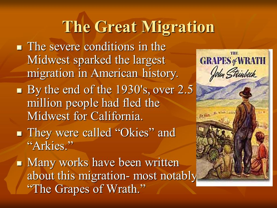 The Great Migration The severe conditions in the Midwest sparked the largest migration in American history.