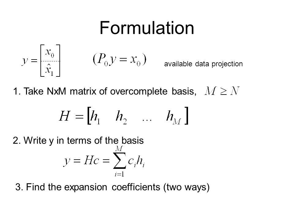Formulation 1. Take NxM matrix of overcomplete basis, 2.