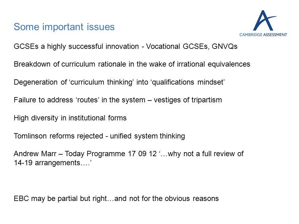 Some important issues GCSEs a highly successful innovation - Vocational GCSEs, GNVQs Breakdown of curriculum rationale in the wake of irrational equiv