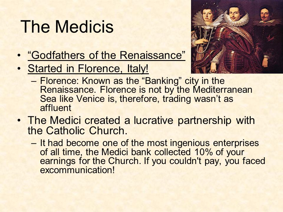 The Medicis Godfathers of the Renaissance Started in Florence, Italy.
