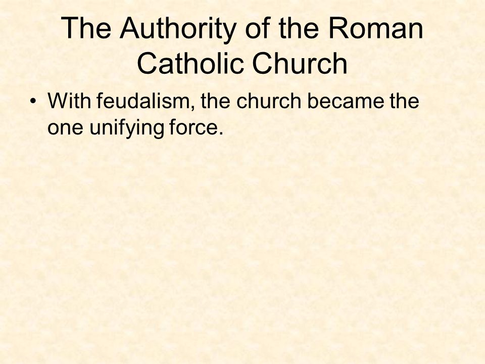 With feudalism, the church became the one unifying force.
