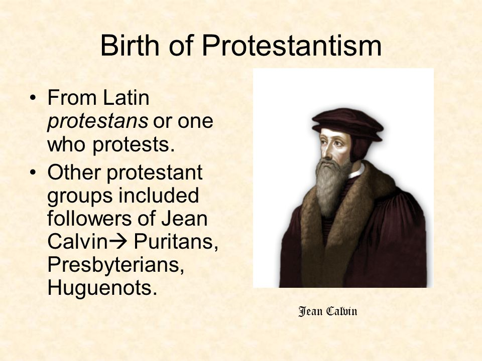 Birth of Protestantism From Latin protestans or one who protests.