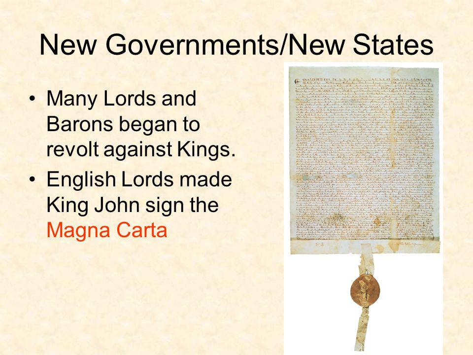 New Governments/New States Many Lords and Barons began to revolt against Kings.