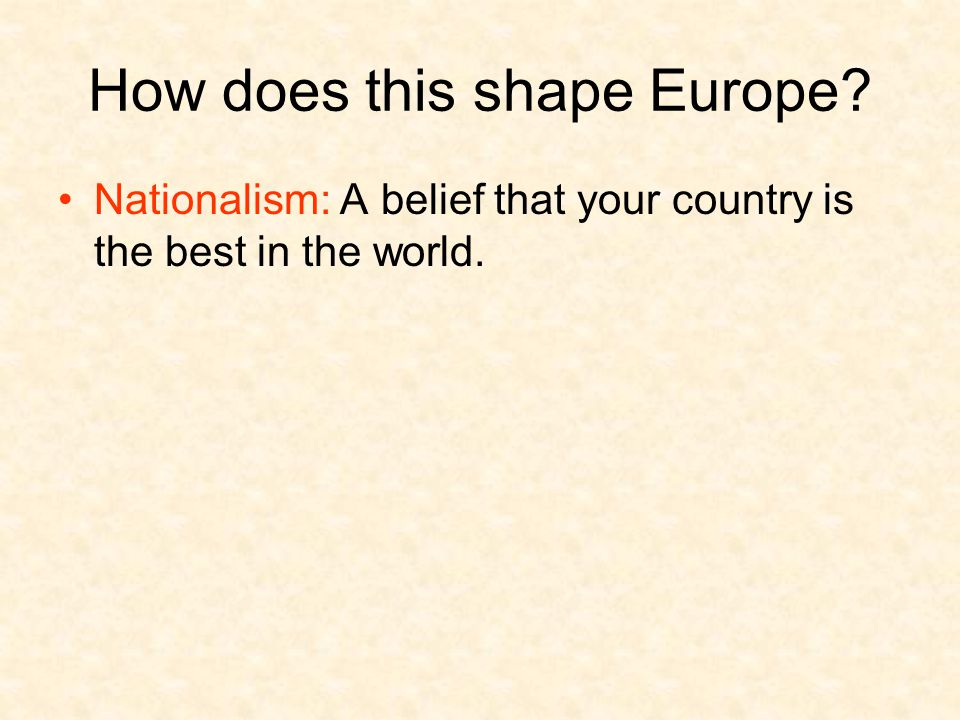 Nationalism: A belief that your country is the best in the world.