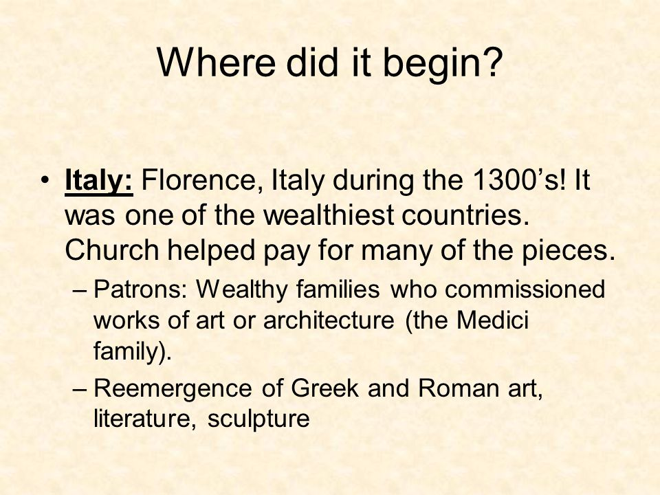 Where did it begin. Italy: Florence, Italy during the 1300's.
