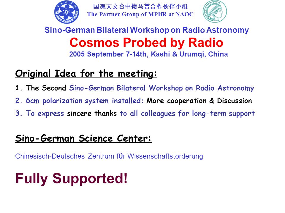 Sino-German Bilateral Workshop on Radio Astronomy Cosmos Probed by Radio 2005 September 7-14th, Kashi & Urumqi, China 国家天文台中德马普合作伙伴小组 The Partner Grou