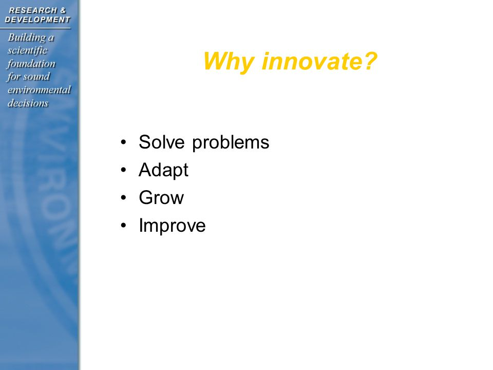 Why innovate Solve problems Adapt Grow Improve