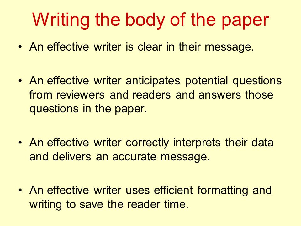 Writing the body of the paper An effective writer is clear in their message.
