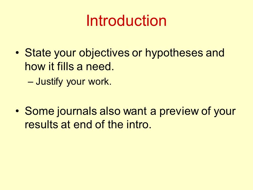 Introduction State your objectives or hypotheses and how it fills a need.