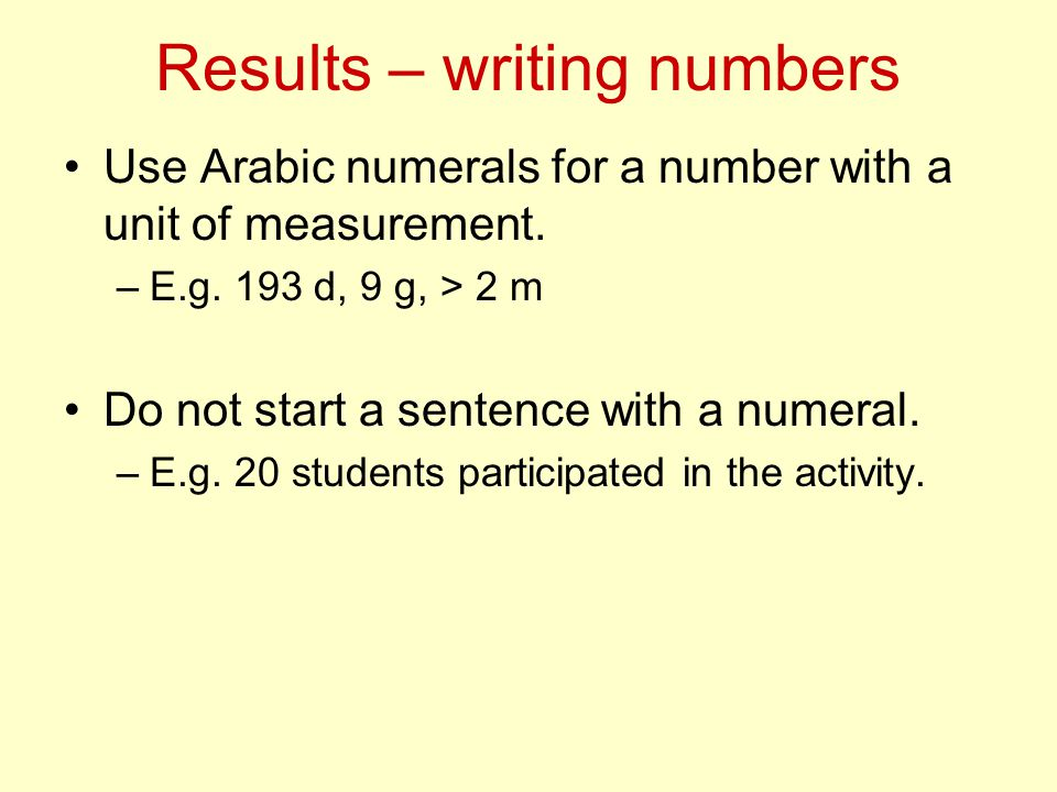 Results – writing numbers Use Arabic numerals for a number with a unit of measurement.