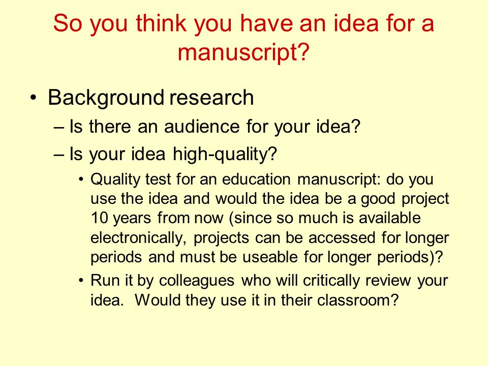 If you get rejected… Do not despair, it happens Read what the reviewers wrote –Fix the problems (unless they are really fatal problems that doom the project) Research other lower impact journals that would be appropriate Reformat according to the journal's instructions Resubmit