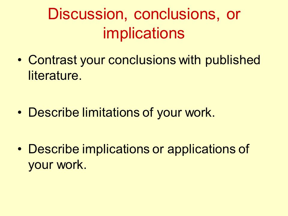 Discussion, conclusions, or implications Contrast your conclusions with published literature.