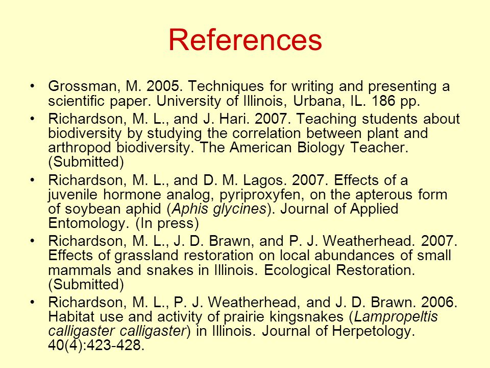 References Grossman, M. 2005. Techniques for writing and presenting a scientific paper.