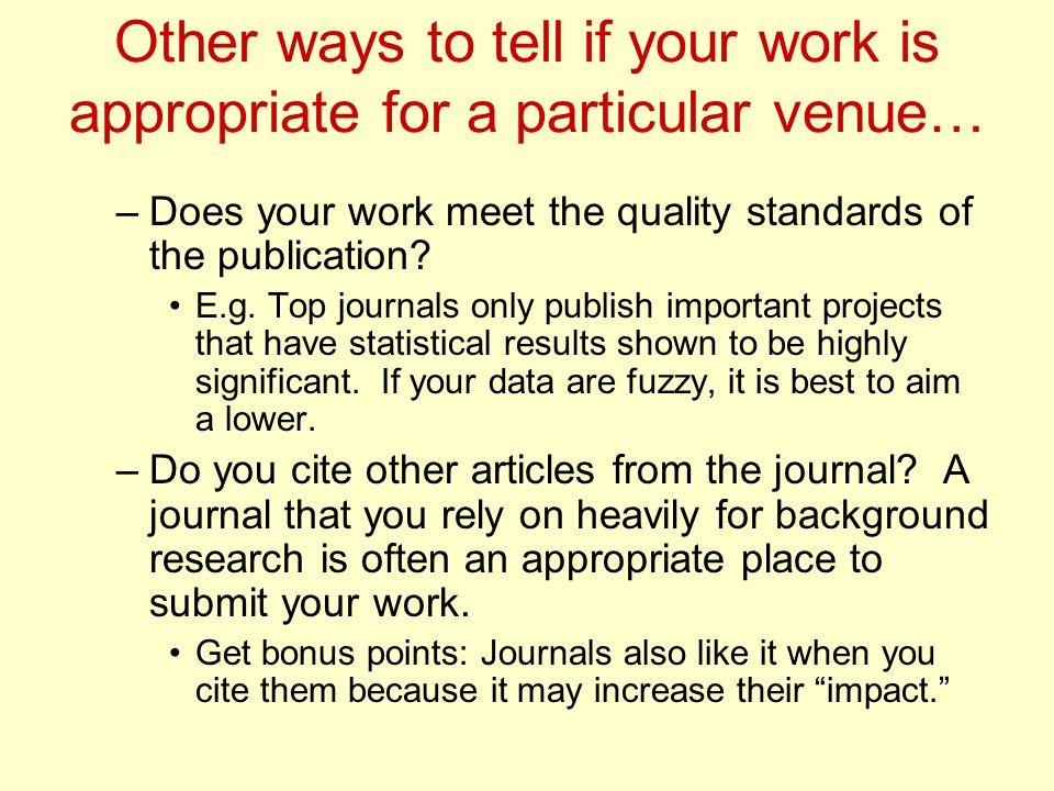 Other ways to tell if your work is appropriate for a particular venue… –Does your work meet the quality standards of the publication.
