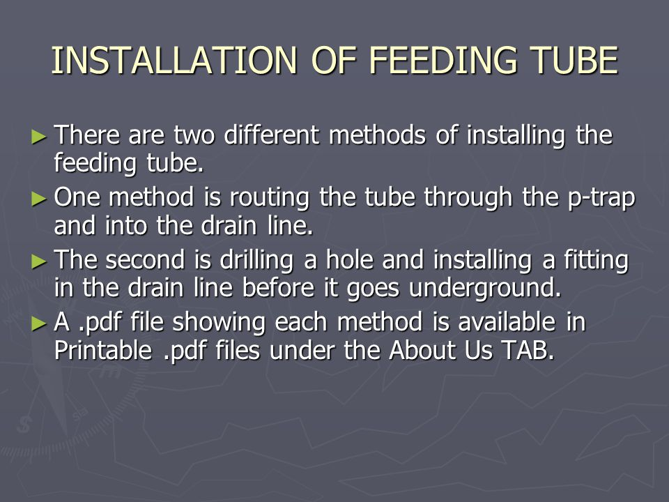 INSTALLATION OF FEEDING TUBE ► There are two different methods of installing the feeding tube.