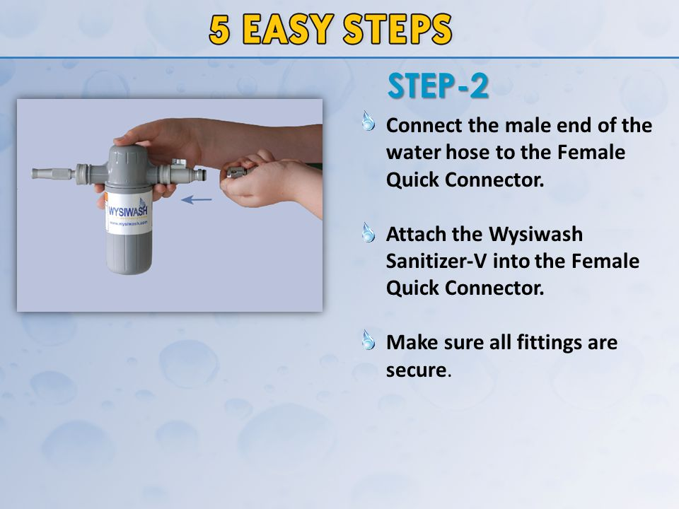 Connect the male end of the water hose to the Female Quick Connector.