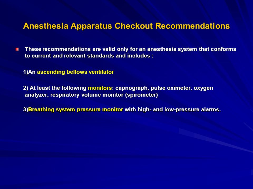 Anesthesia Apparatus Checkout Recommendations These recommendations are valid only for an anesthesia system that conforms to current and relevant stan