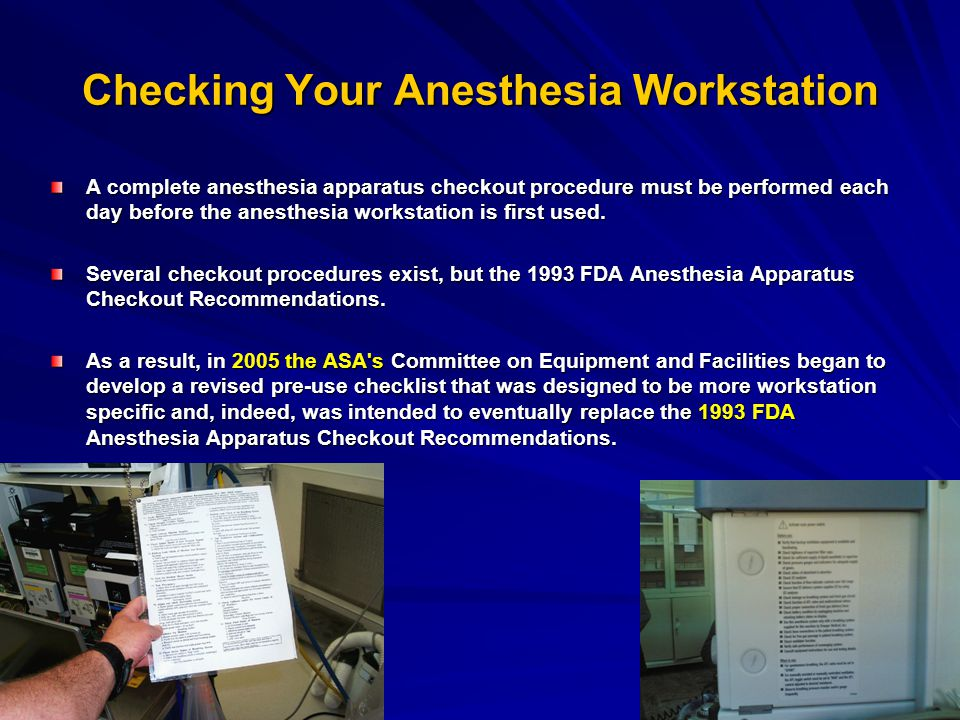 Checking Your Anesthesia Workstation A complete anesthesia apparatus checkout procedure must be performed each day before the anesthesia workstation i
