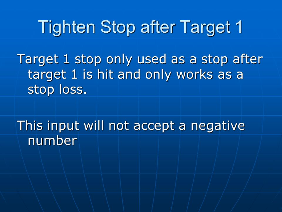 Tighten Stop after Target 1 Target 1 stop only used as a stop after target 1 is hit and only works as a stop loss.