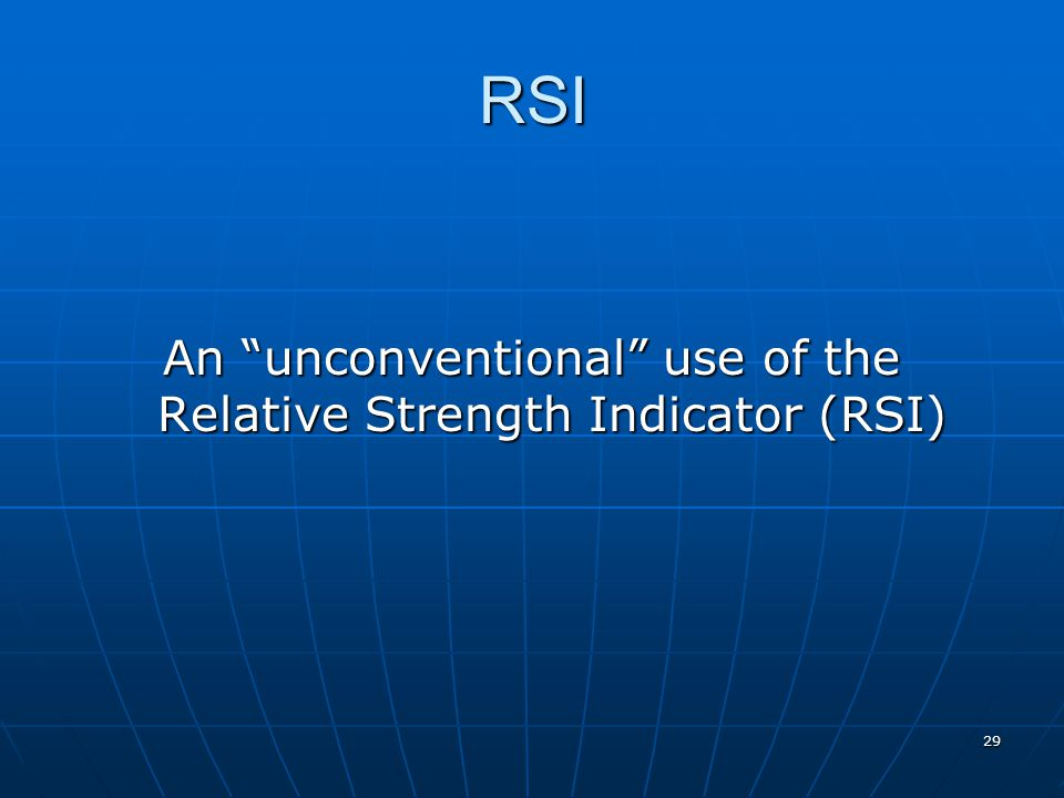 29 RSI An unconventional use of the Relative Strength Indicator (RSI)