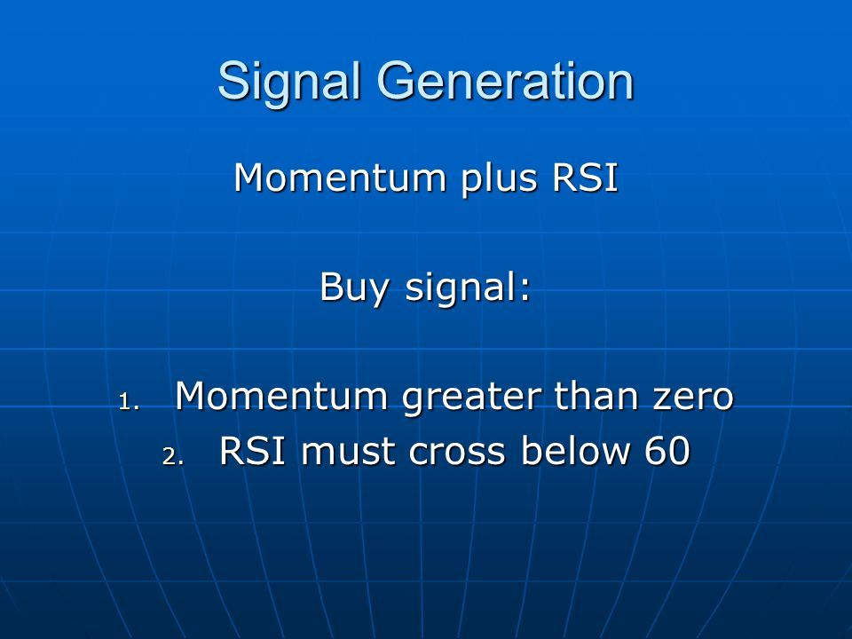 Signal Generation Momentum plus RSI Buy signal: 1.