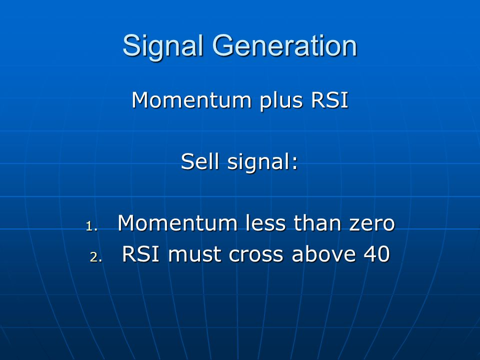 Signal Generation Momentum plus RSI Sell signal: 1.