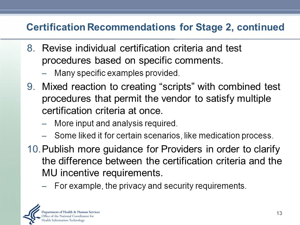 Certification Recommendations for Stage 2, continued 8.Revise individual certification criteria and test procedures based on specific comments.