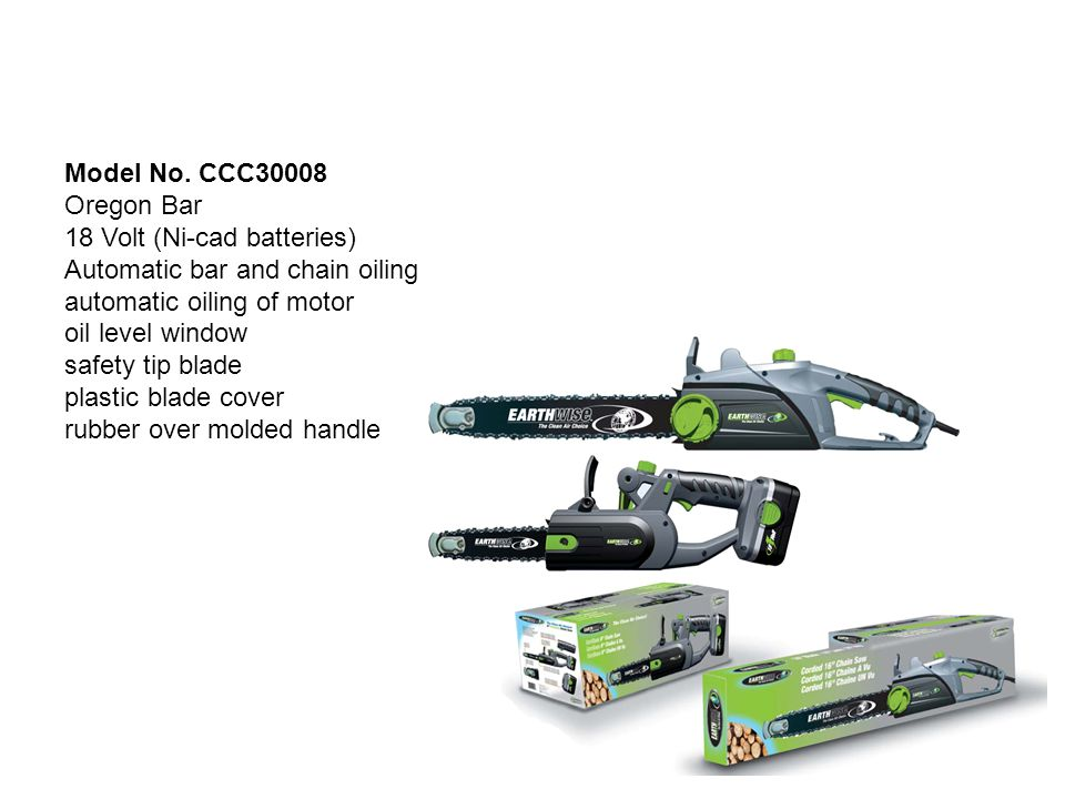 Model No. CCC30008 Oregon Bar 18 Volt (Ni-cad batteries) Automatic bar and chain oiling automatic oiling of motor oil level window safety tip blade pl