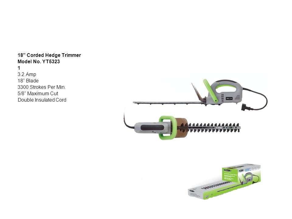 18 Corded Hedge Trimmer Model No. YT5323 1 3.2 Amp 18 Blade 3300 Strokes Per Min.