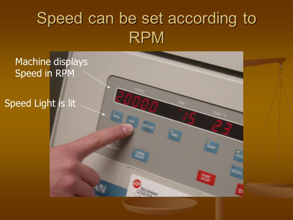 Speed can be set according to RPM Machine displays Speed in RPM Speed Light is lit