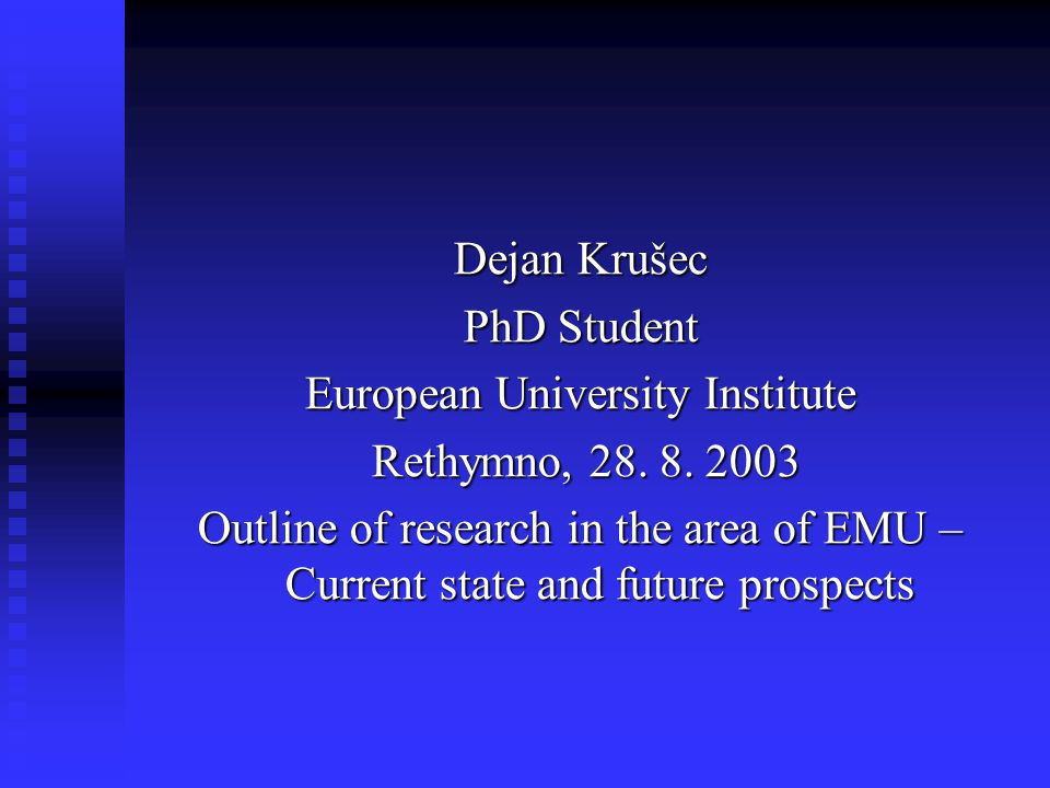 Dejan Krušec PhD Student European University Institute Rethymno, 28.
