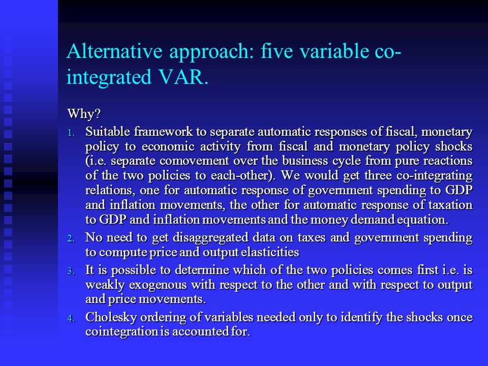 Alternative approach: five variable co- integrated VAR.