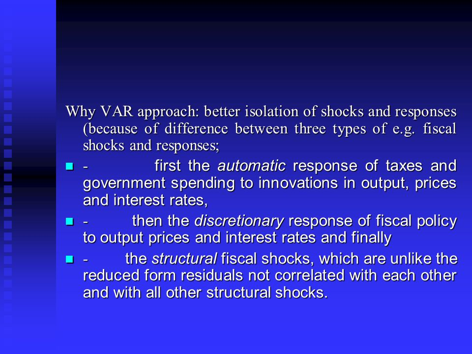 Why VAR approach: better isolation of shocks and responses (because of difference between three types of e.g.
