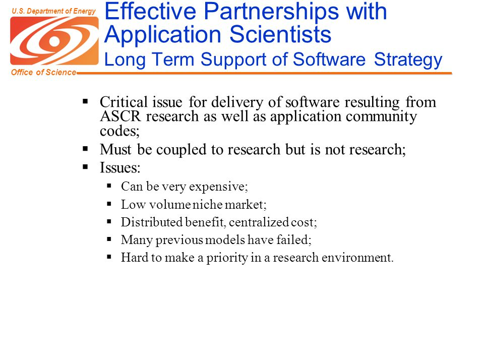 Office of Science U.S. Department of Energy Effective Partnerships with Application Scientists Long Term Support of Software Strategy  Critical issue