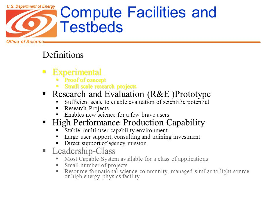 Office of Science U.S. Department of Energy Compute Facilities and Testbeds  Experimental  Proof of concept  Small scale research projects  Resear