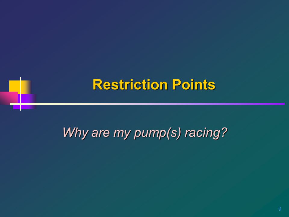 9 Restriction Points Why are my pump(s) racing