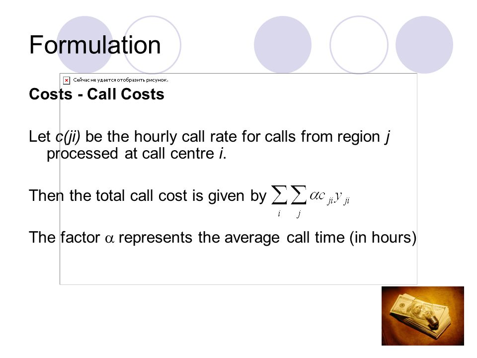Formulation Costs - Call Costs Let c(ji) be the hourly call rate for calls from region j processed at call centre i.