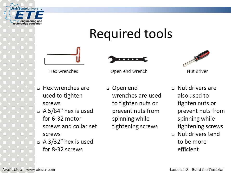 Available at: www.etcurr.comLesson 1.2 – Build the Tumbler Required tools Hex wrenchesOpen end wrenchNut driver  Hex wrenches are used to tighten scr