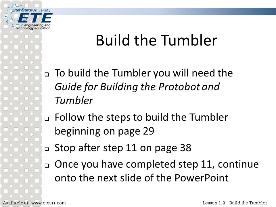 Available at: www.etcurr.comLesson 1.2 – Build the Tumbler Build the Tumbler  To build the Tumbler you will need the Guide for Building the Protobot