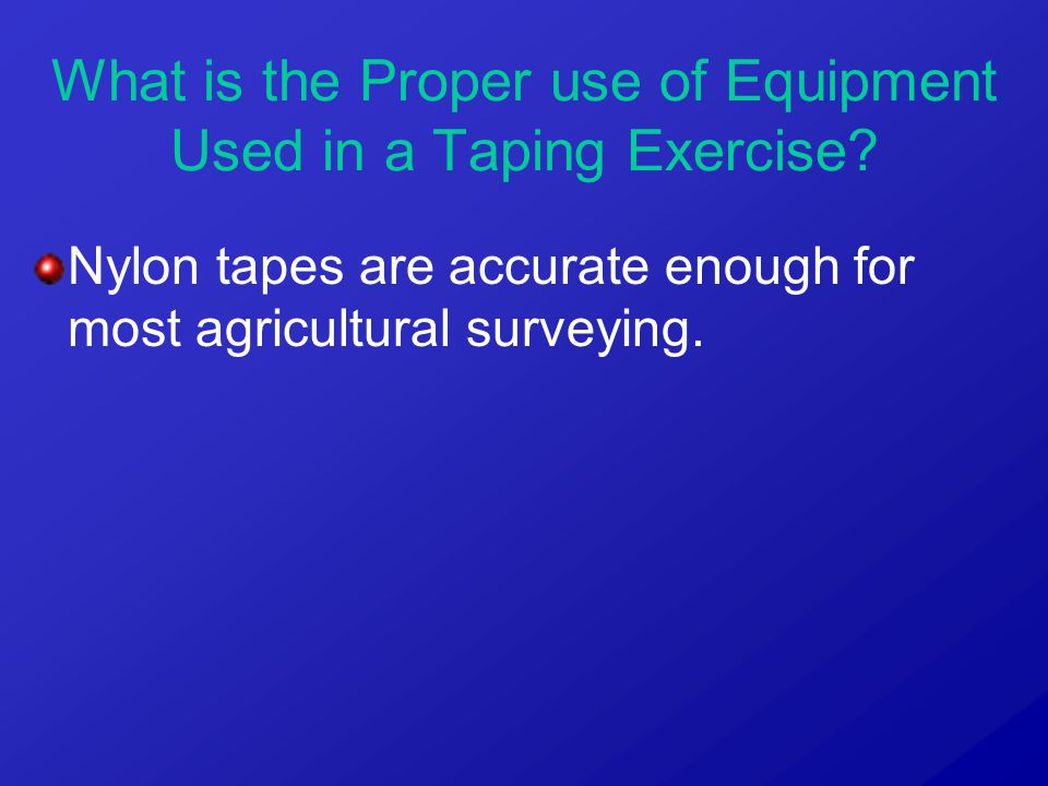 Nylon tapes are accurate enough for most agricultural surveying.