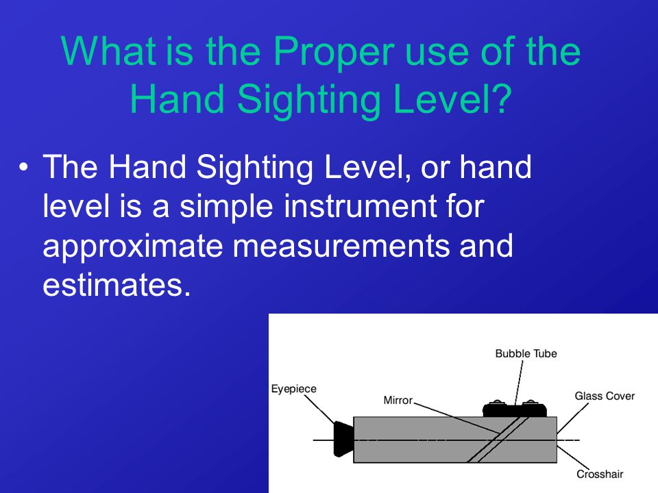 The Hand Sighting Level, or hand level is a simple instrument for approximate measurements and estimates. What is the Proper use of the Hand Sighting