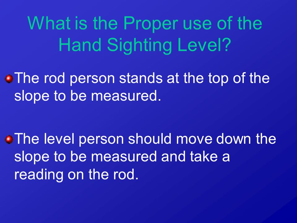 The rod person stands at the top of the slope to be measured.