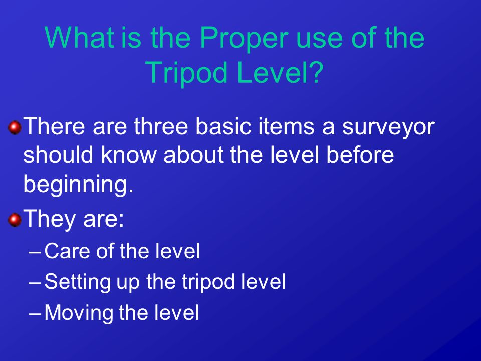 There are three basic items a surveyor should know about the level before beginning.