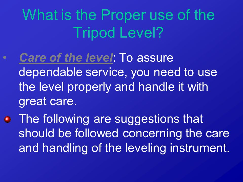 Care of the level: To assure dependable service, you need to use the level properly and handle it with great care.