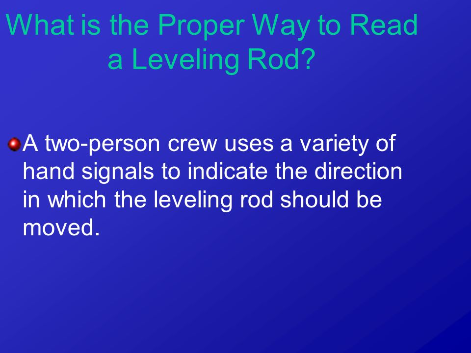 A two-person crew uses a variety of hand signals to indicate the direction in which the leveling rod should be moved.