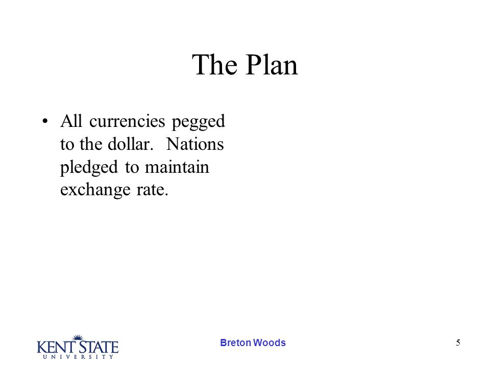 Breton Woods 5 The Plan All currencies pegged to the dollar.