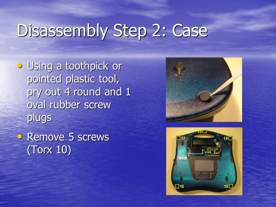 Disassembly Step 2: Case Using a toothpick or pointed plastic tool, pry out 4 round and 1 oval rubber screw plugs Using a toothpick or pointed plastic